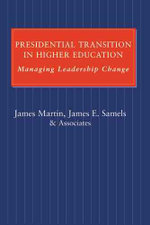 Presidential Transition in Higher Education : Managing Leadership Change - James Martin