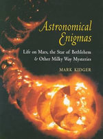 Astronomical Enigmas : Life on Mars, the Star of Bethlehem, and Other Milky Way Mysteries - Mark Kidger