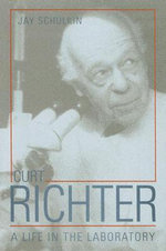 Curt Richter : A Life in the Laboratory - Jay Schulkin