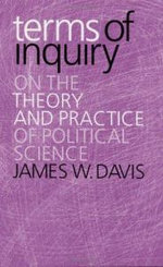 Terms of Inquiry : On the Theory and Practice of Political Science - James W. Davis