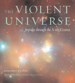 The Violent Universe : Joyrides Through the X-ray Cosmos - Kimberly Weaver