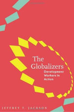 The Globalizers : Development Workers in Action - Jeffrey T. Jackson