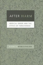 After Harm : Medical Error and the Ethics of Forgiveness - Nancy Berlinger