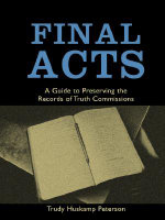 Final Acts : A Guide to Preserving the Records of Truth Commissions - Trudy Huskamp Peterson