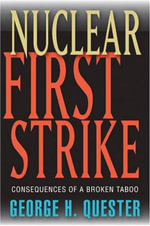 Nuclear First Strike : Consequences of a Broken Taboo - George H. Quester