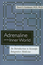 Adrenaline and the Inner World : An Introduction to Scientific Integrative Medicine - David S. Goldstein