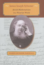 James Joseph Sylvester : Jewish Mathematician in a Victorian World - Karen Hunger Parshall