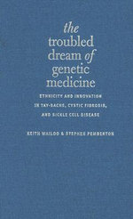 The Troubled Dream of Genetic Medicine : Ethnicity and Innovation in Tay-Sachs, Cystic Fibrosis, and Sickle Cell Disease - Keith Wailoo