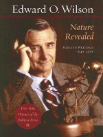 Nature Revealed : Selected Writings, 1949-2006 - Edward O. Wilson