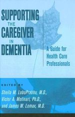 Supporting the Caregiver in Dementia : A Guide for Health Care Professionals