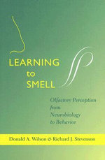 Learning to Smell : Olfactory Perception from Neurobiology to Behavior - Donald A. Wilson
