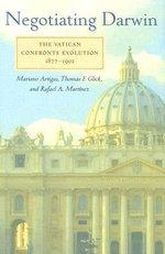 Negotiating Darwin : The Vatican Confronts Evolution, 1877-1902 - Mariano Artigas