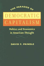 The Paradox of Democratic Capitalism : Politics and Economics in American Thought - David F. Prindle