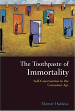 The Toothpaste of Immortality : Self-construction in the Consumer Age - Elemer Hankiss