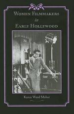 Women Filmmakers in Early Hollywood - Karen Ward Mahar