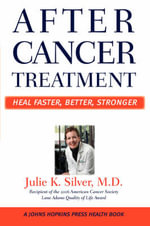After Cancer Treatment : Heal Faster, Better, Stronger - Julie K. Silver