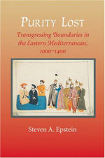Purity Lost : Transgressing Boundaries in the Eastern Mediterranean, 1000-1400 - Steven A. Epstein