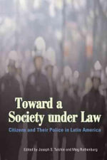 Toward a Society Under Law : Citizens and Their Police in Latin America