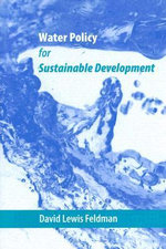 Water Policy for Sustainable Development : Published in cooperation with the Center for American Places, Santa Fe, New Mexico, and Staunton, Virginia Ser. - David Lewis Feldman