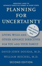 Planning for Uncertainty : Living Wills and Other Advance Directives for You and Your Family - David John Doukas