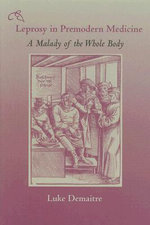 Leprosy in Premodern Medicine : A Malady of the Whole Body - Luke E. Demaitre