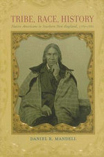 Tribe, Race, History : Native Americans in Southern New England, 1780-1880 - Daniel R. Mandell