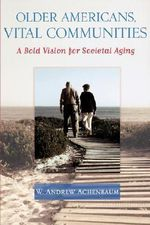 Older Americans, Vital Communities : A Bold Vision for Societal Aging - W. Andrew Achenbaum
