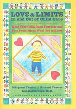 Love and Limits in and Out of Child Care : What Your Child Care Provider and Your Pediatrician Want You to Know - Margaret Thomas