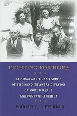 Fighting for Hope : African American Troops of the 93rd Infantry Division in World War II and Postwar America - Robert F. Jefferson