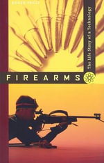 Firearms : The Life Story of a Technology - Roger Pauly