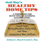 Jeff May's Healthy Home Tips : A Workbook for Detecting, Diagnosing, and Eliminating Pesky Pests, Stinky Stenches, Musty Mold, and Other Aggravating Home Problems - Jeffrey C. May