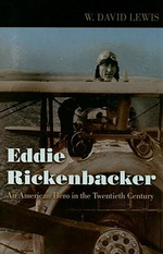 Eddie Rickenbacker : An American Hero in the Twentieth Century - W. David Lewis