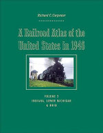 A Railroad Atlas of the United States in 1946 : Indiana, Lower Michigan, and Ohio v. 3 - Richard C. Carpenter