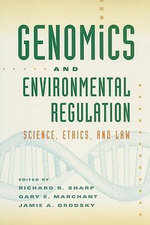 Genomics and Environmental Regulation : Science, Ethics, and Law
