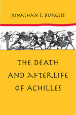 The Death and Afterlife of Achilles - Jonathan S. Burgess