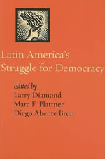 Latin America's Struggle for Democracy : A Critical Globalization Perspective