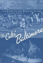 The Colts' Baltimore : A City and Its Love Affair in the 1950s - Michael Olesker