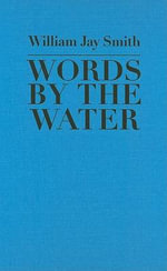 Words by the Water : Johns Hopkins Poetry & Fiction (Hardcover) - William Jay Smith