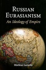 Russian Eurasianism : An Ideology of Empire - Marlene Laruelle