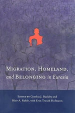 Migration, Homeland, and Belonging in Eurasia : Progressivism, Internationalism, War, and Peace