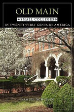 Old Main : Small Colleges in Twenty-first Century America - Samuel Schuman