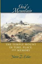 God's Mountain : The Temple Mount in Time, Place, and Memory - Yaron Z. Eliav