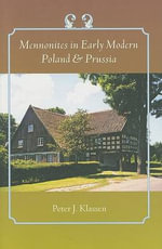Mennonites in Early Modern Poland and Prussia - Peter J. Klassen