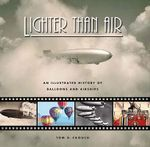 Lighter Than Air : An Illustrated History of Balloons and Airships - Tom D. Crouch