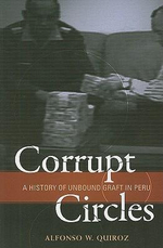 Corrupt Circles : A History of Unbound Graft in Peru - Alfonso W. Quiroz