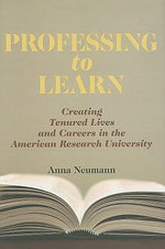 Professing to Learn : Creating Tenured Lives and Careers in the American Research University - Anna Neumann
