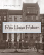 The Row House Reborn : Architecture and Neighborhoods in New York City, 1908-1929 - Andrew Scott Dolkart