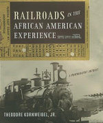 Railroads in the African American Experience : A Photographic Journey - Theodore Kornweibel