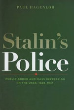 Stalin's Police : Public Order and Mass Repression in the USSR, 1926-1941 - Paul Hagenloh