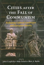 Cities After the Fall of Communism : Reshaping Cultural Landscapes and European Identity